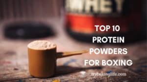 Top 10 Protein Powders For Boxing