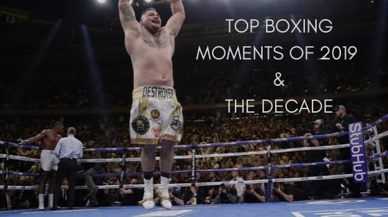Top Boxing Moments of 2019 and the Decade