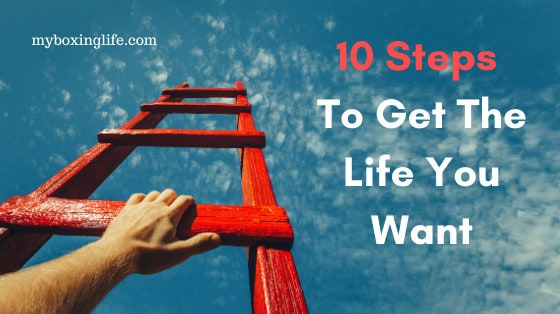 10 steps to get the life you want