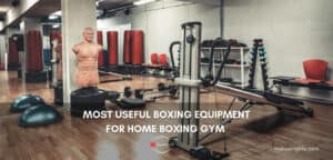 Most useful boxing equipment for home boxing gym