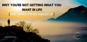 why you're not getting what you want and what to do about it