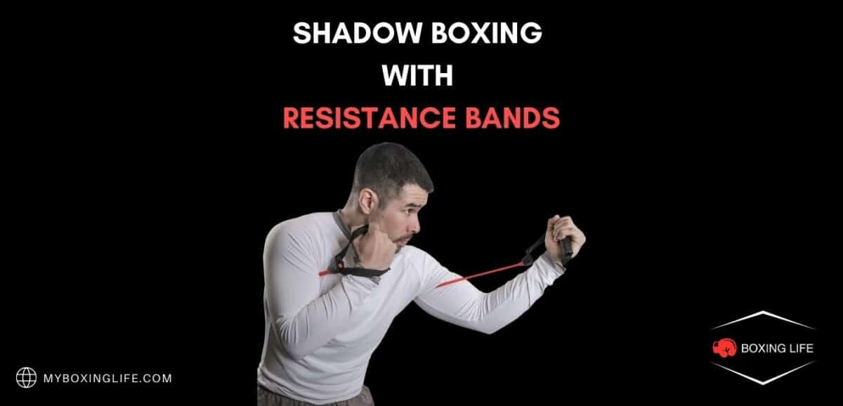 SHADOW BOXING WITH RESISTANCE BANDS
